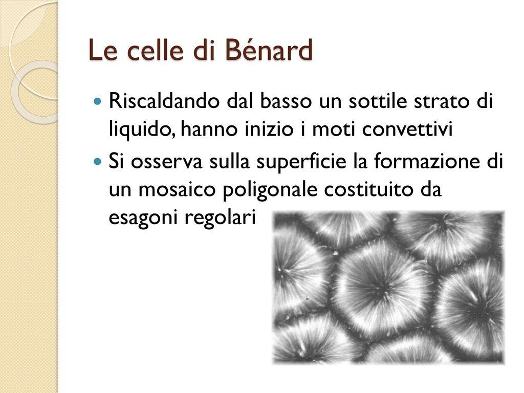 Le+celle+di+Bénard+Riscaldando+dal+basso+un+sottile+strato+di+liquido,+hanno+inizio+i+moti+convettivi.